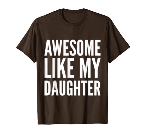 Awesome Like My Daughter Funny Father's Day Gift T-shirt Dad