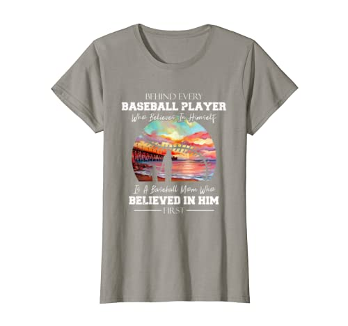 Behind Every Baseball Player Is A Mom That Believes Gift Tee T-shirt